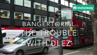 Bangertorial The Truth About ULEZ