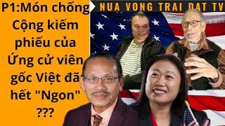 """🆕P1: Món chống Cộng kiếm phiếu của Ứng cử viên gốc Việt đã hết """"Ngon"""" ???"""