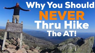 Why You Should NEVER Thru Hike The Appalachian Trail