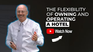 The Flexibility of Owning and Operating a Hotel