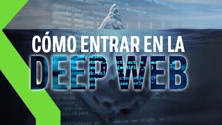 CÓMO ENTRAR EN LA DEEP WEB (DARK WEB): GUÍA para ADENTRARSE en LA CARA OCULTA de INTERNET