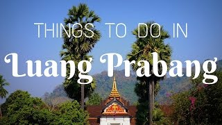 THINGS TO DO IN LUANG PRABANG | Southeast Asia Travel Guide