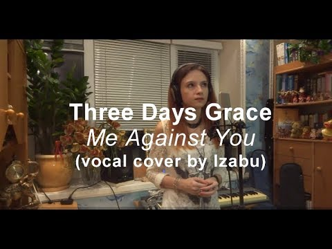 Three Days Grace - Me Against You (vocal cover by Izabu)