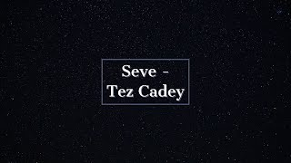 Seve - Tez Cadey / Lyrics