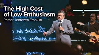 The High Cost of Low Enthusiasm by Pastor Jentezen Franklin