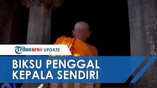 Biksu Sengaja Penggal Kepalanya, Sempat Tinggalkan Wasiat dan Berharap Keberuntungan di Akhirat