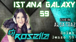HAPPY PARTY ISTANA GALAXY 59 BIG BOS SOLEH GENZO59 Live In ALCATRAZ With DJ ROSELLA