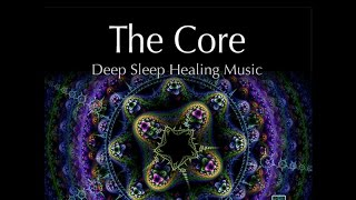 THE CORE - Deep Sleep Healing Music - with binaural beats and isochronic tones