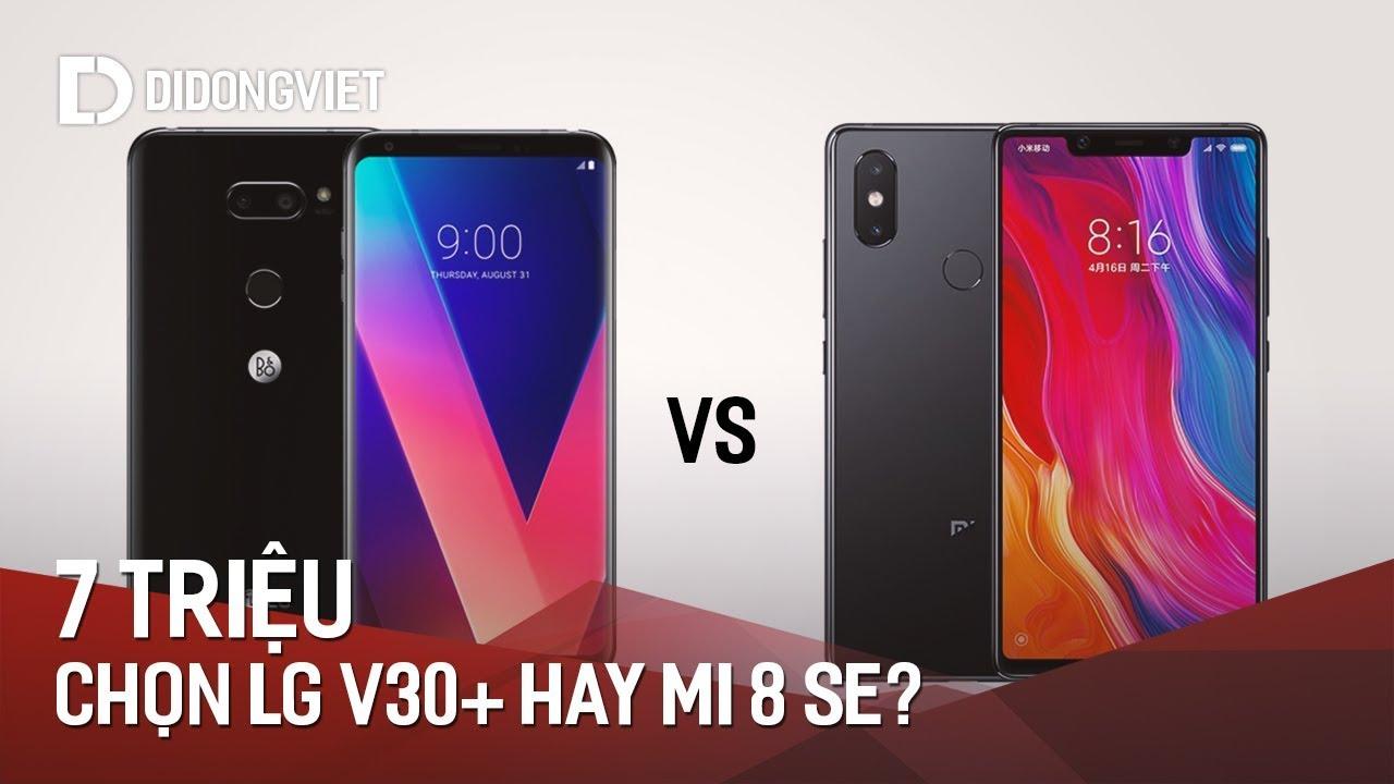 Smartphone 7 triệu: LG V30 Plus hay Mi 8 SE???