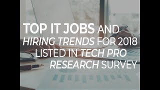 Top IT jobs and hiring trends for 2018 listed in Tech Pro Research survey