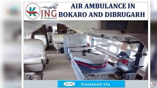 Get Top Tier Emergency Medical Air Ambulance in Bokaro and Dibrugarh by Kin