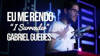 Eu me Rendo \ I Surrender \ Gabriel Guedes de Almeida