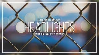 HELLBERG, LEONA LEWIS   HEADLIGHTS | LETRA EN INGLÉS Y ESPAÑOL
