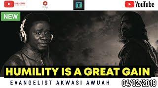 HUMILITY IS A GREAT GAIN   EVANGELIST AKWASI AWUAH