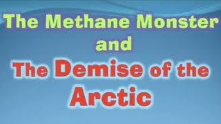 Methane Monster II - Demise of the Arctic