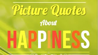 Happiness Quotes: Inspirational Quotes About Happiness And Being Happy