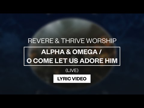 Alpha and Omega / O Come Let Us Adore Him - Youtube Lyric Video