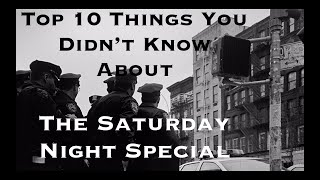 Top 10 Things You Didn't Know About The Saturday Night Special