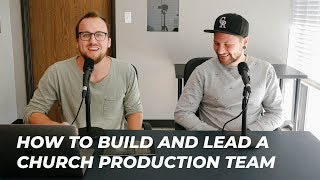 HOW TO BUILD AND LEAD A CHURCH PRODUCTION TEAM
