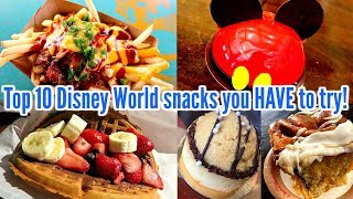 TOP 10 Disney World Snacks You HAVE To Try