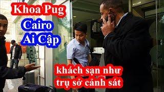 Khoa Pug bị cảnh sát Cairo Ai Cập đuổi vì quay lung tung ở khách sạn