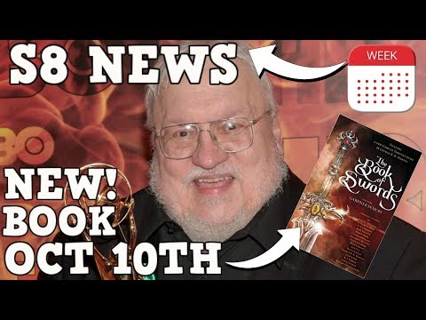 Game of Thrones Season 8 News ,The Book of Swords and more! ASOIAF NEWS!