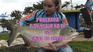 Programa Fishingtur na tv 224 - Lírios do Campo