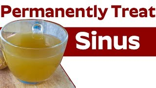 Best Home Remedies for Sinus | Permanently Treat My Sinus at Home
