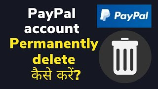 How to Delete PayPal Account on Your Mobile Phone - Delete PayPal Account Permanently