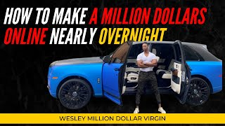 How To Make A Million Dollars Online nearly Overnight | Wesley Virgin
