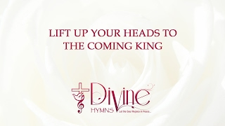 Lift Up Your Heads To The Coming King