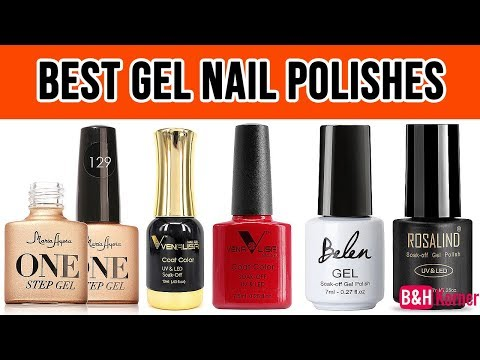 Top 7 Best Gel Nail Polishes 2018 - Best Gel Nail Polishes Review
