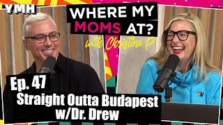 Ep. 47 Straight Outta Budapest w/ Dr. Drew | Where My Moms At Podcast