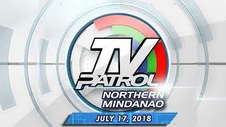 TV Patrol North Mindanao - July 17, 2018
