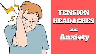 ANXIETY and TENSION HEADACHES -  Explained & How You find Relief -