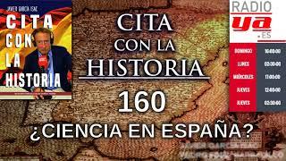 Cita Con La Historia - 160 - ¿Ciencia En España?