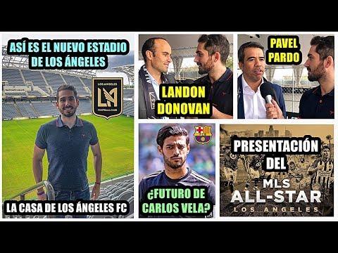 VISITO A LOS ÁNGELES FC | ENTREVISTA A LANDON DONOVAN Y PAVEL PARDO | NUEVO ESTADIO | ALL-STAR MLS