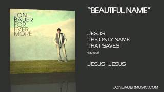 Jon Bauer - Beautiful Name - Lyric Video