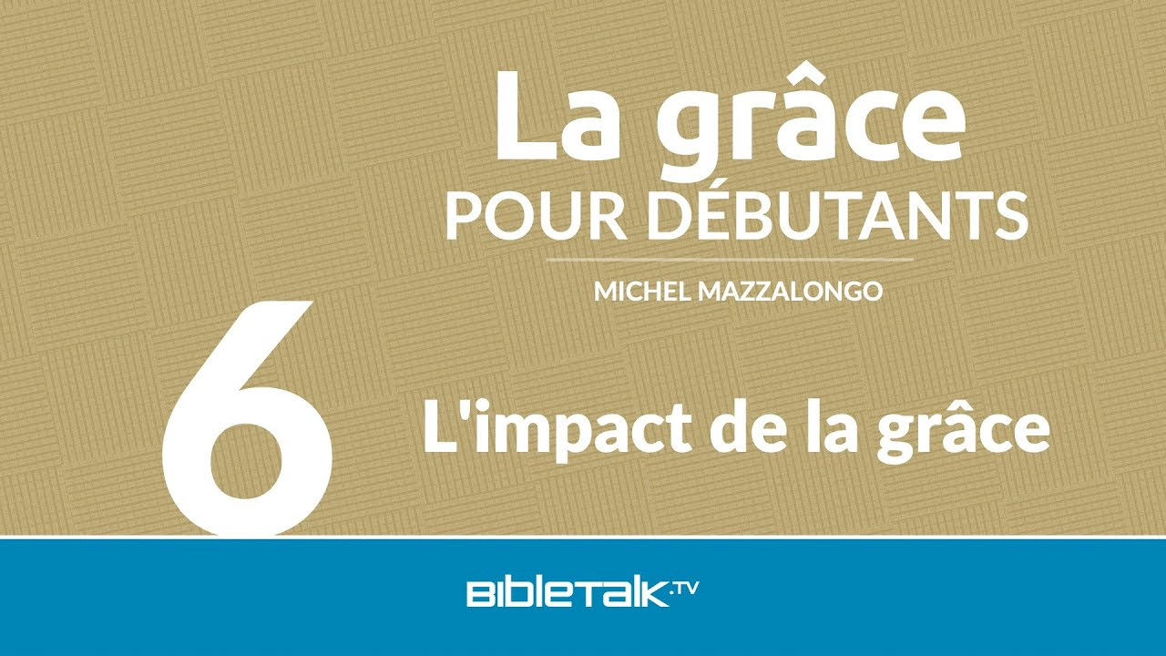 6. L'impact de la grâce