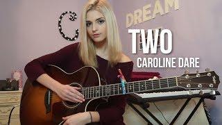 """Two"" (Original Song) | Caroline Dare"