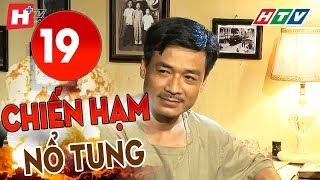 Chiến Hạm Nổ Tung - Tập 19 | HTV Phim Tình Cảm Việt Nam Hay Nhất 2019