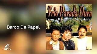 Trio Parada Dura  - Barco De Papel - Trio Parada Dura  - Oficial
