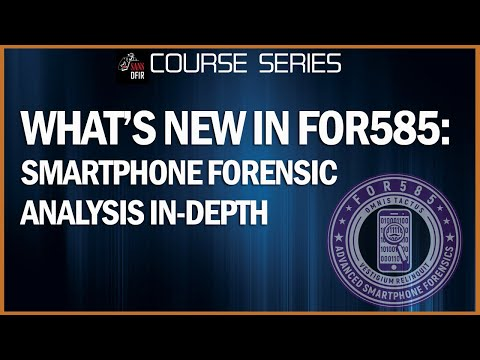 What is new in SANS FOR585: Smartphone Forensic Analysis In ...