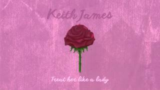 Keith James - Treat Her Like A Lady (Official Audio)