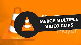 How to Merge Multiple Video Clips with VLC player