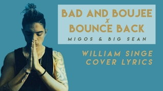 Bad and Boujee x Bounce Back - Migos & Big Sean (William Sing Cover LYRICS)