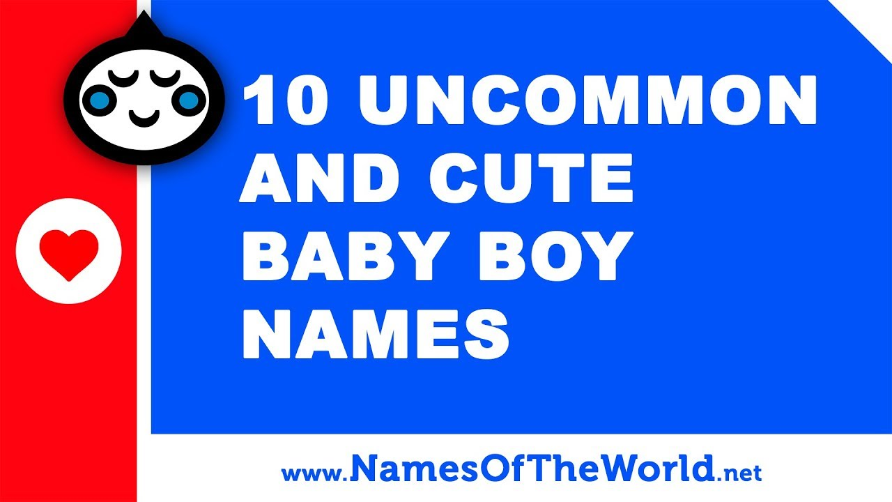 10 uncommon and cute baby boy names - the best baby names - www.namesoftheworld.net