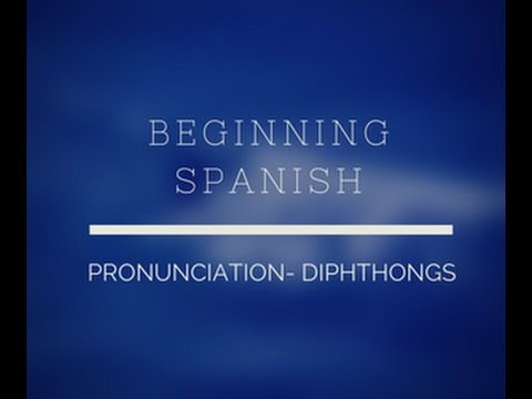 BEGINNING SPANISH-PHONATION-DIPHTHONGS