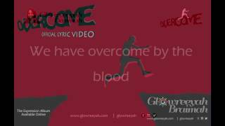 Glowreeyah Braimah - Overcome (Official Lyric Video)
