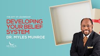 Developing Your Belief System   Dr. Myles Munroe